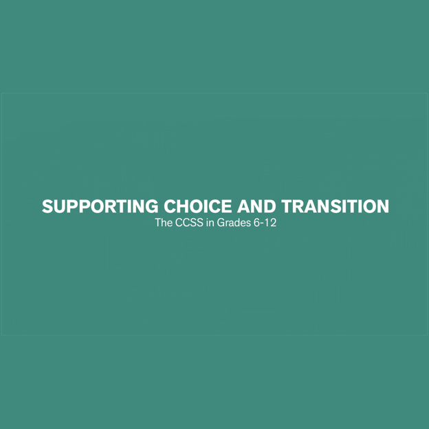 Watch the Supporting Choice and Transition - the CCSS in Grades 6-12 video