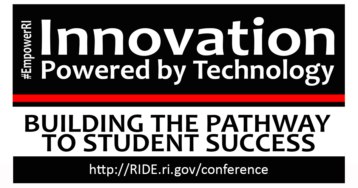 Innovation Powered by Technology: Building the Pathway to Student Success - go to www.ride.ri.gov/conference