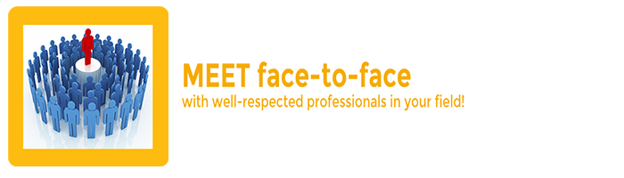 Meet face-to-face with well-respected professionals in your field!